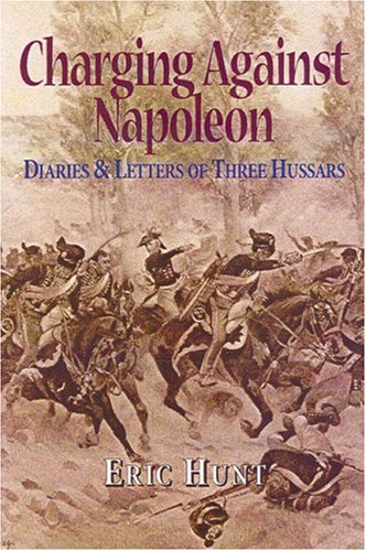 Charging Against Napoleon: Diaries and Letters of Three Hussars 1808-1815 ebook