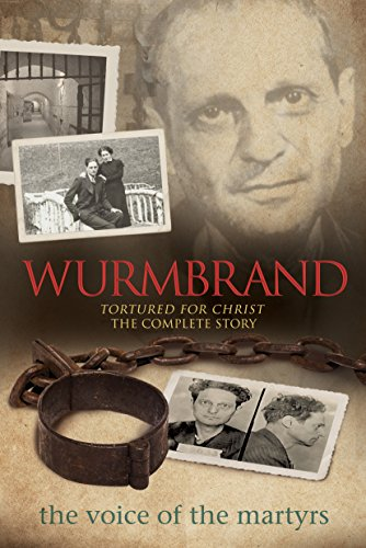 Wurmbrand: Tortured for Christ - The Complete Story por The Voice of the Martyrs