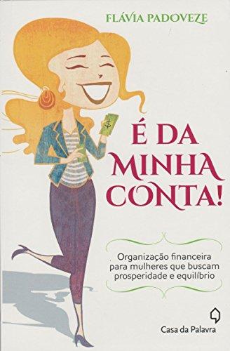 É da Minha Conta! Organização Financeira Para Mulheres que Buscam Prosperidade e Equilíbrio