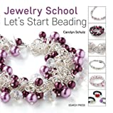 The Jewelry School: Let's Start Beading (The Jewelery School)