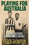 "Trevor Thompson, ""Playing for Australia: The First Socceroos, Asia, and World Football"" (Fair Play, 2018)"