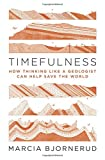 img - for Timefulness: How Thinking Like a Geologist Can Help Save the World book / textbook / text book