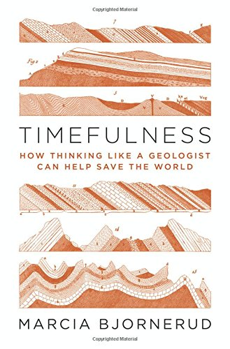 Timefulness: How Thinking Like a Geologist Can Help Save the World ()