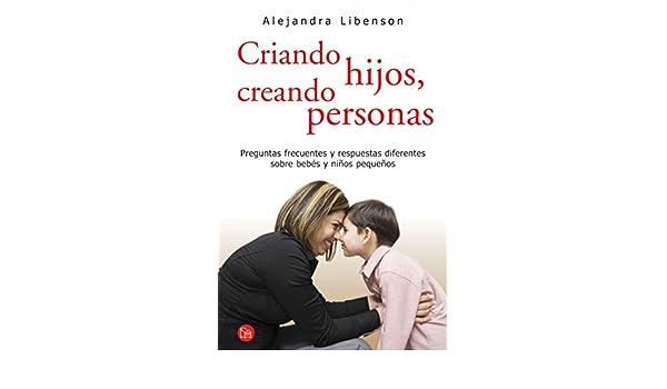 Amazon.com: Criando hijos, creando personas (Spanish Edition) eBook: Alejandra Libenson: Kindle Store