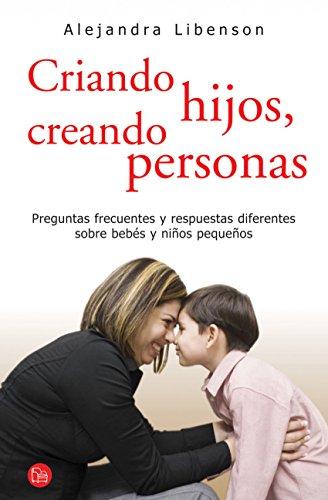 Criando hijos, creando personas (Spanish Edition) by [Libenson, Alejandra]