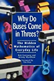 img - for Why Do Buses Come in Threes? The Hidden Mathematics of Everyday Life Paperback - February 25, 2000 book / textbook / text book
