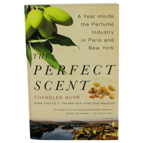New - The Perfect Scent by Chandler Burr - A Year Inside The Perfume Industry In Paris and New York - Softcover -- - 460799 by Chandler - Malls Chandler
