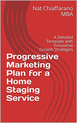 Progressive Marketing Plan for a Home Staging Service: A Detailed Template with Innovative Growth Strategies