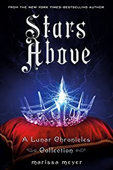 Stars Above: A Lunar Chronicles Collection (The Lunar Chronicles) by [Meyer, Marissa]