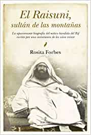 El Raisuni, sultán de las montañas: Rosita Forbes Cronicas