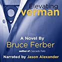 Elevating Overman: A Novel Audiobook by Bruce Ferber Narrated by Jason Alexander
