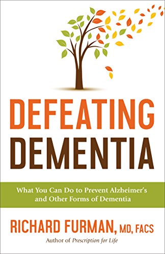 Defeating Dementia: What You Can Do to Prevent Alzheimer's and Other Forms of Dementia by [Furman, Richard MD, FACS]