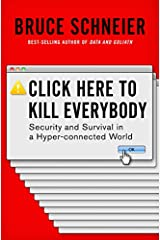 Click Here to Kill Everybody: Security and Survival in a Hyper-connected World Hardcover