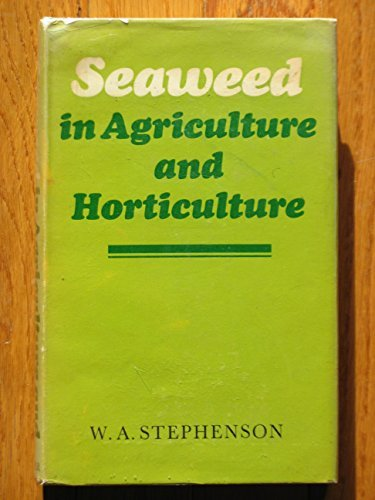 Seaweed in Agriculture and Horticulture Hardcover – July, 1968 W.A. Stephenson Faber & Faber 0571082572 0715-WS0502-A04005-0571082572