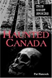 Haunted Canada: True Ghost Stories