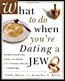 What to Do When You're Dating a Jew, Vikki Weiss and Jennifer A. Block, 0609806394