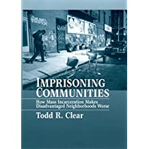 Imprisoning Communities: How Mass Incarceration Makes Disadvantaged Neighborhoods Worse (Studies in Crime and Public Policy)