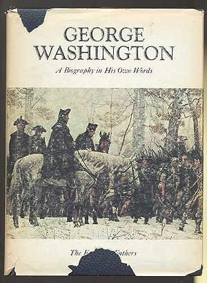 George Washington: A Biography in His Own Words (The Founding Fathers, Vol 1)