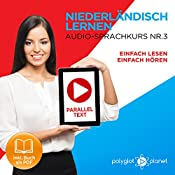 Niederländisch Lernen | Einfach Lesen | Einfach Hören: Niederländisch Paralleltext - Audio-Sprachkurs Nr. 3 [Learn Dutch | Easy Read | Easy Listening: Dutch Parallel text - Audio Language Course No. 3] |  Polyglot Planet