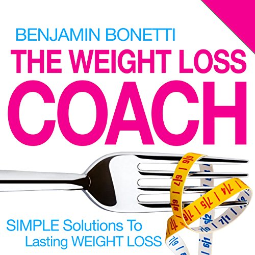 The Weight Loss Coach: Simple Solutions to Lasting Weight Loss: With Weight Loss Hypnotherapy Audio by Benjamin Bonetti Ltd