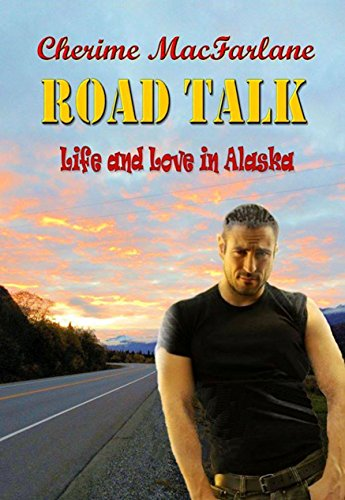 Road Talk (Life and Love in Alaska Book 4)