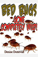 Bed Bugs Gone Completely Wild! Kindle Edition