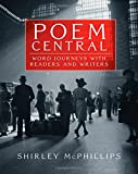Poem Central : Word Journeys with Readers and Writers, McPhillips, Shirley, 1571109633