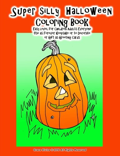 Super silly Halloween Coloring Book Easy level for Children Adults Everyone Use as Forever Keepsake or to Decorate or Gift as Greeting Cards ()