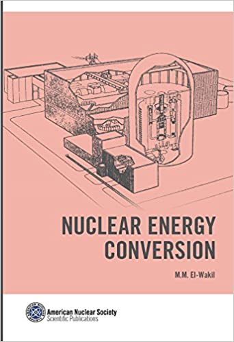 Nuclear energy conversion mohamed mohamed el wakil 9780894480157 nuclear energy conversion revised edition fandeluxe Choice Image