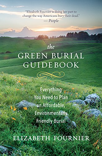 The Green Burial Guidebook: Everything You Need to Plan an Affordable, Environmentally Friendly Burial by New World Library
