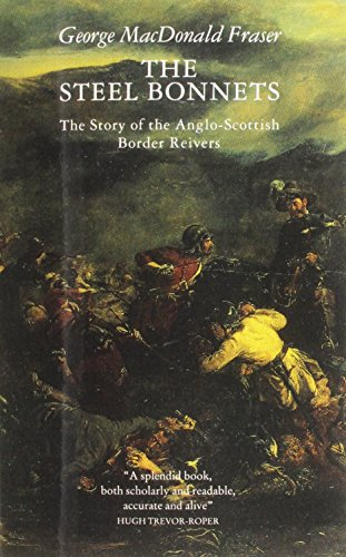 Steel Bonnet - The Steel Bonnets: Story of the Anglo-Scottish Border Reivers by George MacDonald Fraser (9-Mar-1989) Paperback
