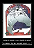 Charlie the Great White Horse and the Story of the Magic Jingle Bells, Kenneth Mullinix, 1452880565