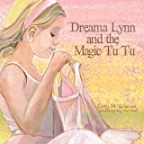 Dreama Lynn and the Magic Tu Tu, Dotti M. Warren, 1438929838