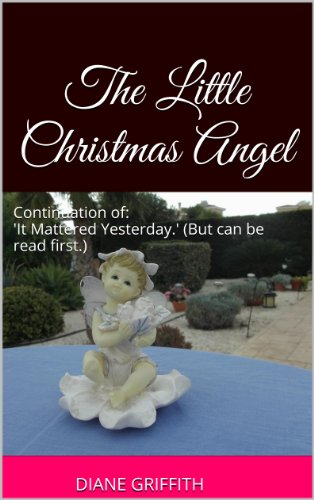 Book: The Little Christmas Angel (Continuation of, It Mattered Yesterday) by Diane Griffith