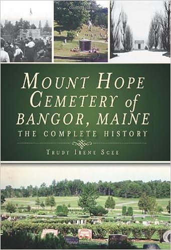 Amazon Com Mount Hope Cemetery Of Bangor Maine The Complete History 9781609493370 Scee Trudy Irene Books