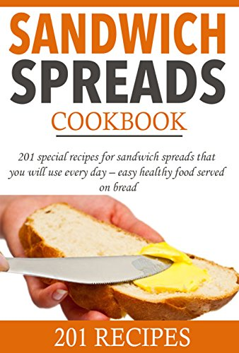 Sandwich spreads cookbook: 201 special recipes for sandwich spreads that you will use every day – easy healthy food served on bread (Smart Cooking) by L. Solomon