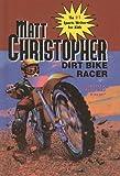 Dirt Bike Racer, Matt Christopher, 0812450043
