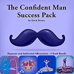 The Confident Man Success Pack, Hypnosis and Subliminal Affirmations - 4 Book Bundle