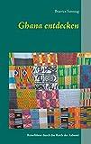 Ghana entdecken: Reiseführer durch das Reich der Ashanti