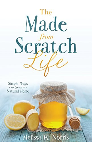 The Made-from-Scratch Life by [Norris, Melissa K.]