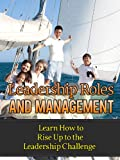 Leadership Roles and Management - Learn How to Rise Up to the Leadership Challenge ((Tony Robbins, Oprah Winfrey, Bill Gates, Barack Obama))