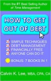 HOW TO GET OUT OF DEBT: Simple Techniques Debt Management Financially Free Anyone Can Do It (Getting Out Of Debt, Debt Consolidation, Credit Counselling, ... Financial Freedom, Financially Free)