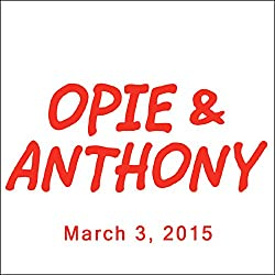 Opie & Anthony, March 03, 2015