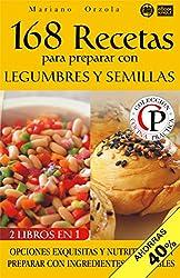 168 RECETAS PARA PREPARAR CON LEGUMBRES Y CON SEMILLAS: Opciones exquisitas y nutritivas para preparar con ingredientes saludables (Colección Cocina Práctica - Edición 2 en 1 nº 36) (Spanish Edition)