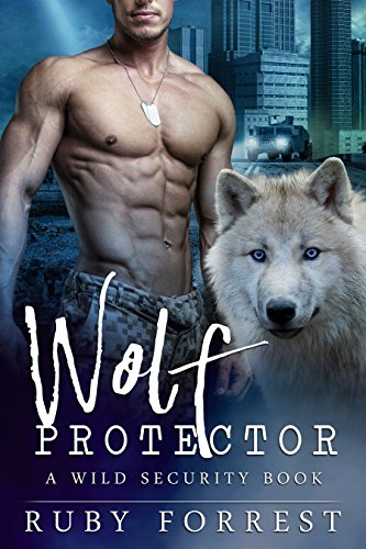 Wolf Protector: A Wild Security Book by [Forrest, Ruby]