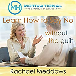 Learn How to Say No without the Guilt with Hypnosis, Meditation, and Positive Affirmations