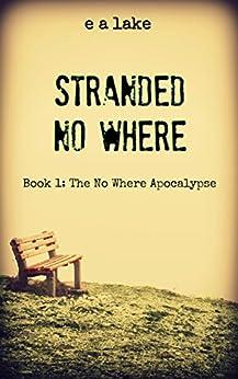 Stranded No Where (The No Where Apocalypse Book 1) by [lake, e a]