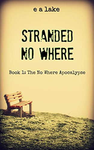 Stranded No Where (The No Where Apocalypse Book 1) by [lake, e a]