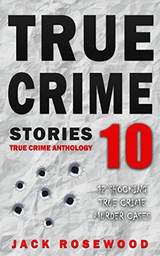 True Crime Stories Volume 10: 12 Shocking True Crime Murder Cases (True Crime ()