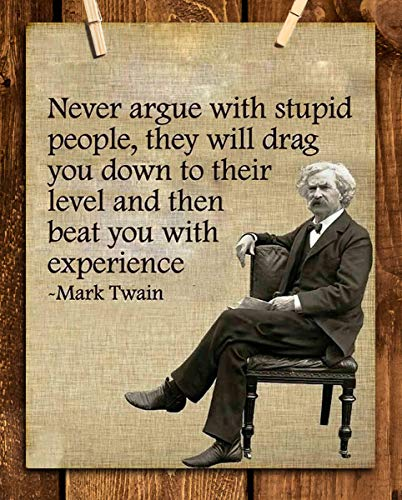 "Mark Twain- Funny Quotes Wall Art-""Never Argue With Stupid People"" 8 x 10"" Typographic Portrait Print-Ready to Frame. Retro Home-Office-Man Cave-Bar-Garage Decor. Perfect Gift & Humorous Decoration."
